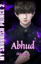 Snobbish Prince 2: ABHUD by Elchengkay