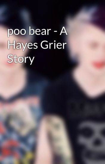 poo bear - A Hayes Grier Story - Hemmings , Hood , Clifford and