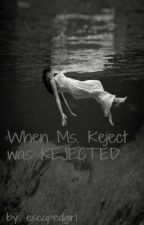 When Ms. Reject was REJECTED (one shot story) by aenjiee