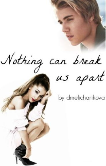 Nothing can break us apart.