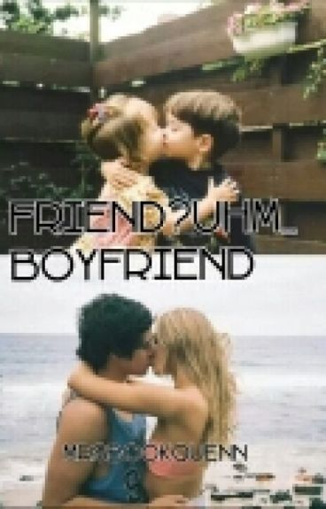 Friend?Uhm...BoyFriend. (#Wattys2016)