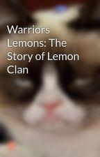 Warriors Lemons: The Story of Lemon Clan by LemonsofWarriors