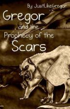Gregor and the Prophecy of Scars by JustLikeGregor