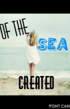 Of the Sea Created (Percy Jackson Fanfiction) by athousandliveslived