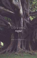 Loving Rogue by AmeliaThornhill
