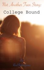 Not Another Teen Story: College Bound by rara_younggotti