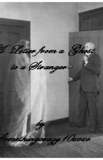 A Letter From A Ghost To A Stranger Somethingcrazy10xoxo Wattpad