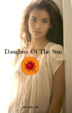 Daughter Of The Sun - (A Game Of Thrones Fanfic) by Layla_Zak