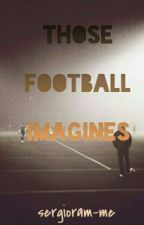 Those Football Imagines by sergioram-me