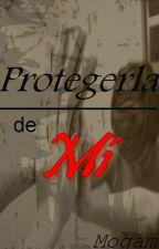 Protegerla de mí... by MogamCano