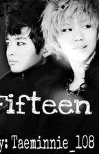 Fifteen [SHINee] by Taeminnie_108