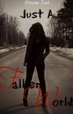 Just A Fallen World: Book One by MissOneRepublic
