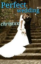 Perfect Wedding by christxx