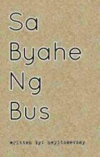 Sa Byahe ng Bus (ONE SHOT) by heyitsmevhey
