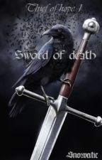 Sword of death (Thief of hope  #1) by Snowatic