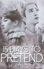 15 days to pretend | baekyeol by playfuloppa