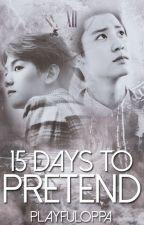 15 days to pretend | baekyeol by playfuloppa