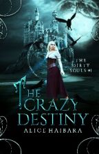 The Crazy Destiny (The Dirty Souls #1) ✓ by Alicehaibara