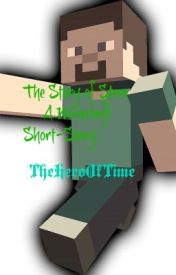 The Story of Steve (Minecraft Short-Story) by TheHeroOfTime