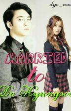 married to Do Kyungsoo (d.o fanfic) by Dykyung12