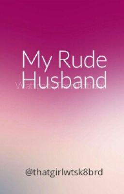My Rude Husband (Restart On Going) Chapter 1 Introduction. - Wattpad