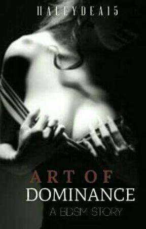 Art Of Dominance (BDSM) Story 3 (ON HOLD)  by HaleyDea