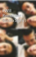 I Will Remember ( Rocilla Story ) by ferocillalova_