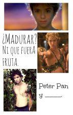 [Pausada] ¿Madurar? Ni que fuera una fruta. (Peter Pan-Jeremy Sumpter- y tú)  by _SweetUnicorn