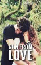 Run From Love by crazystupidme_