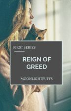 Reign of Greed by MoonlightPuffs