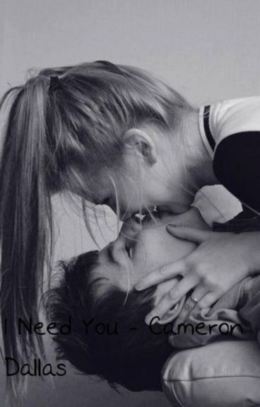 I need you. ~ Cameron Dallas