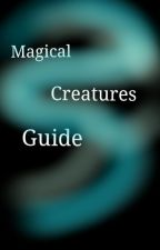 Magical Creatures Guide by TigerWolfheart