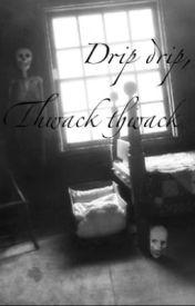 Drip Drip  Thwack Thwack by pebblesrocky