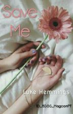 Save Me × A Portuguese Luke Hemmings Fanfiction by idk_hemmogrier