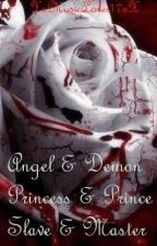 Angel and Demon, Princess and Prince, Slave and Master (FINISHED) by TalkBroadwayToMe