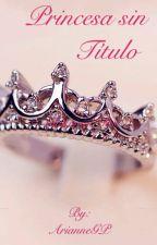 Princesa sin título (EN PAUSA) by ArianneGP