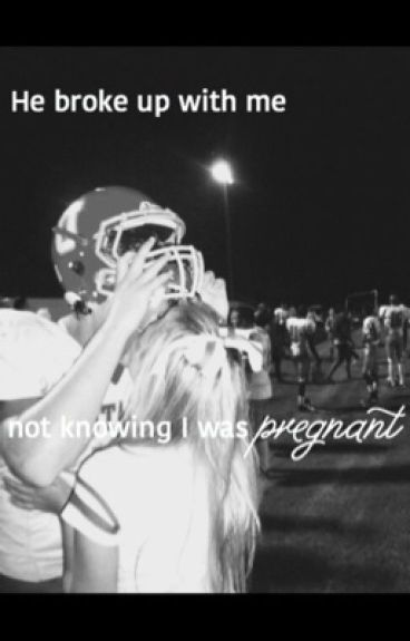He broke up with me, not knowing I was pregnant