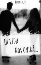 La vida nos unirá... by lorenaa_ps