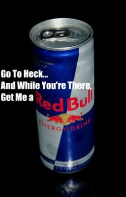 Go to Heck... and While You're There, Get Me a Redbull!