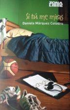 Si tú me miras - Daniela Márquez Colodro by MarielaAceituno