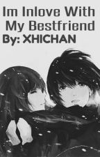 Im Inlove With My Bestfriend COMPLETED (BOOK1) by XhiChan