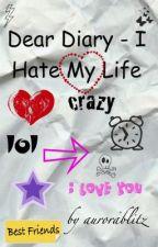 Dear Diary - I Hate My Life [Watty Awards 2011] [SUSPENDED] by aurorablitz