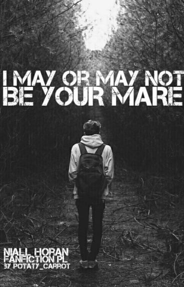 I May or May Not Be Your Mare // n.h. //pl