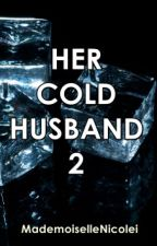 HER COLD HUSBAND 2 (ON-HOLD) by MademoiselleNicolei