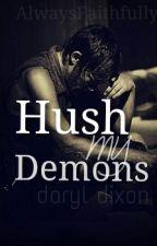 Hush My Demons (Daryl Dixon Love Story.) by AlwaysFaithfully