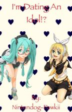 I'm Dating An Idol? (Vocaloid Girls x Fem!Reader) by Wolfbark