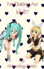 I'm Dating An Idol? (Vocaloid Girls x Fem!Reader) by Wolfbark