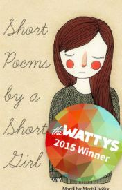 Short Poems by a Short Girl  [WATTYS Winner 2015] by MoreThanMeetsTheSky