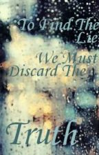 To Find the Lie, We Must Discard the Truth by siobhanetain