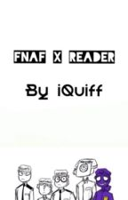 [Cringe Alert] !ENDED! FNAF (Various x Reader) by iQuiff